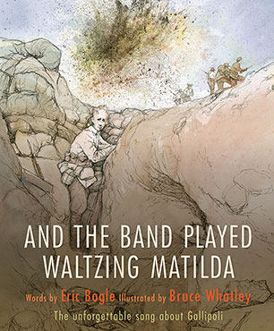And the Band Played Waltzing Matilda by Eric Bogle, illustrated by Bruce Whatley
