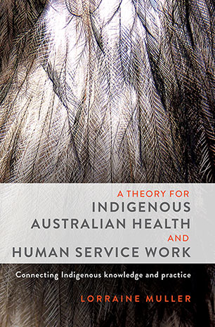 A Theory for Indigenous Australian Health and Human Service Work