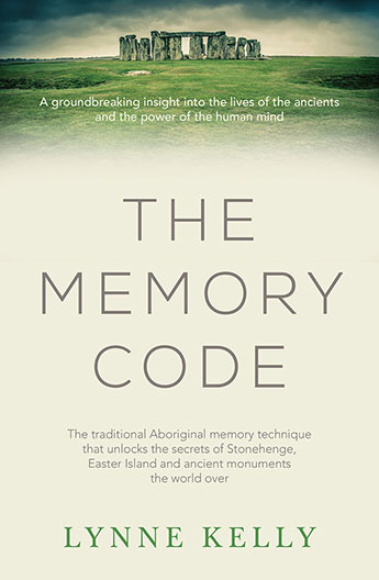 THE MEMORY CODE The Traditional Aboriginal Memory Technique That Unlocks the Secrets of Stonehenge, Easter Island and Ancient Monuments the World Over, Kelly, Lynne