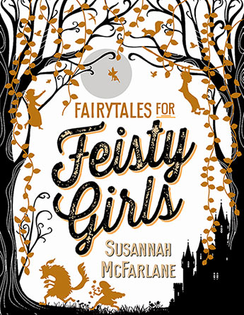 Fairytales for Feisty Girls - Susannah McFarlane