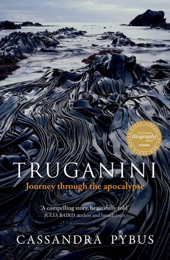 Truganini - Cassandra Pybus - 9781760529222 - Allen & Unwin ...