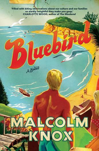 Bluebird - Malcolm Knox - 9781760877422 - Allen & Unwin - Australia