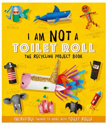 I Am Not A Toilet Roll - The Recycling Project Book