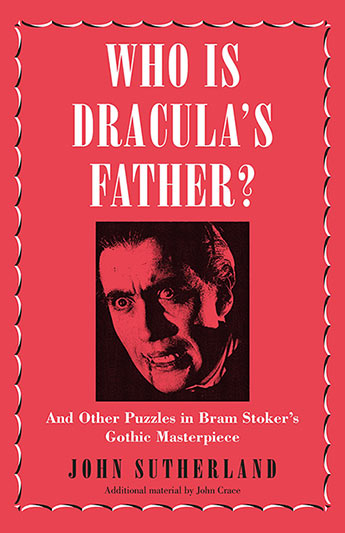 Who Is Dracula's Father? - John Sutherland - 9781785782978