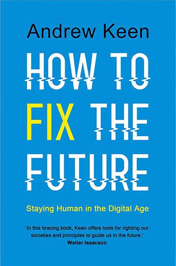 How To Fix The Future Andrew Keen 9781786491664 Allen Unwin