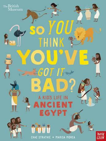 A So You Think You've Got It Bad? Kid's Life in Ancient Egypt