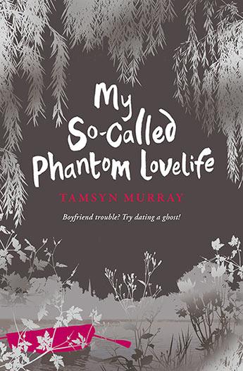 My So-Called Phantom Lovelife - Tamsyn Murray