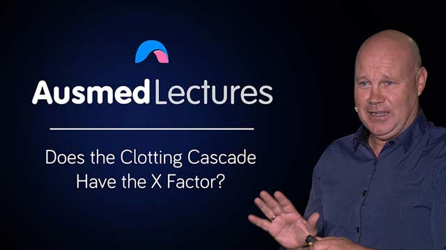 Cover image for lecture: Does the Clotting Cascade Have the X Factor?
