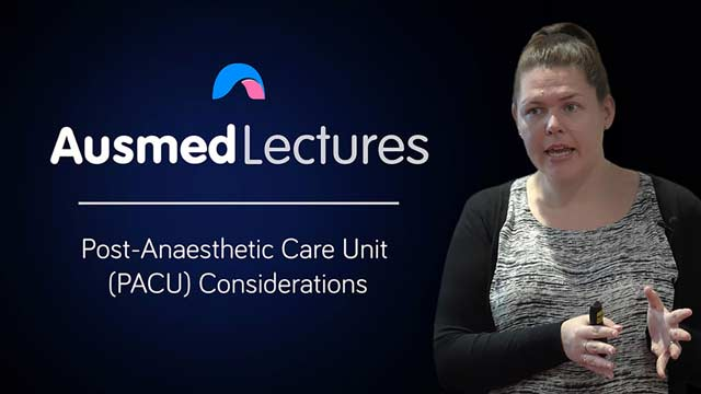 Cover image for lecture: Post-Anaesthetic Care Unit (PACU) Considerations