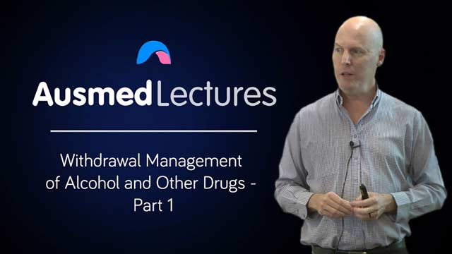 Cover image for lecture: Withdrawal Management of Alcohol and Other Drugs - Part 1