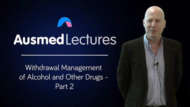 Cover image for lecture: Withdrawal Management of Alcohol and Other Drugs - Part 2