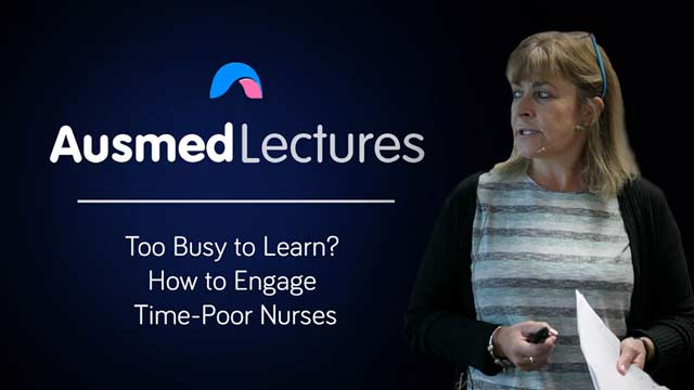Cover image for lecture: Too Busy to Learn? How to Engage Time-Poor Nurses