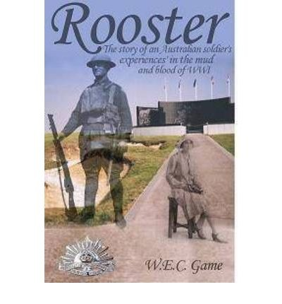 Rooster: the story of an Australian soldier's experiences in the mud and blood of WW1