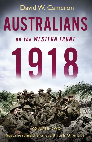 Australians on the Western Front 1918, volume II: Spearheading the Great British Offensive