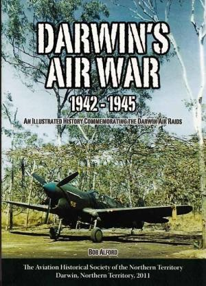 Darwin's air war: 1942-1945 - An illustrated history commemorating the Darwin air raids