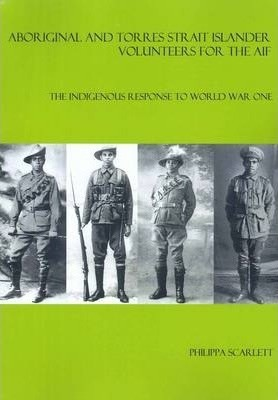 Aboriginal and Torres Strait Islander volunteers for the AIF: the Indigenous response to World War One [fourth edition]