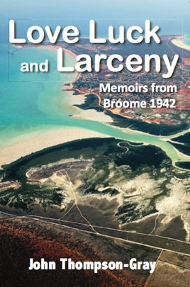 Love luck and larceny: memoirs from Broome 1942