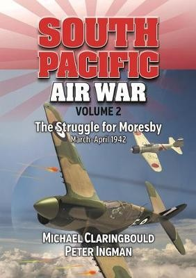 South Pacific Air War Volume 2: The Struggle for Moresby March - April 1942