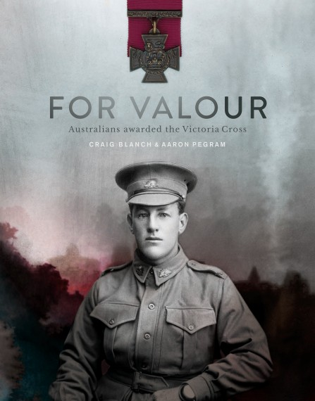 For Valour: Australians awarded the Victoria Cross