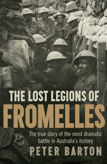 The lost legions of Fromelles: The true story of the most dramatic battle in Australia's history