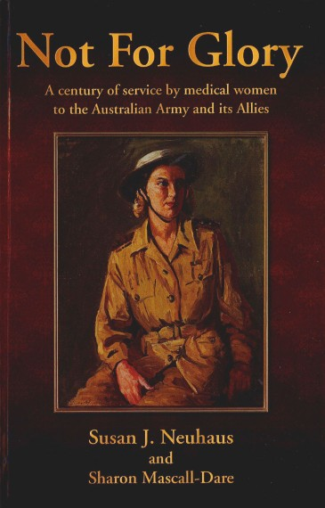 Not for glory: a century of service by medical women to the Australian Army and its Allies