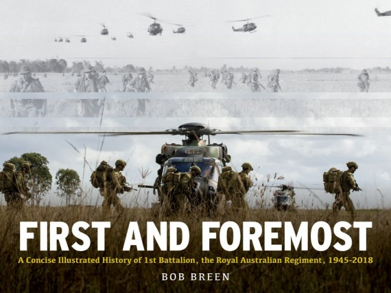 First and foremost: a concise illustrated history of the 1st Battalion, the Royal Australian Regiment, 1945 - 2018
