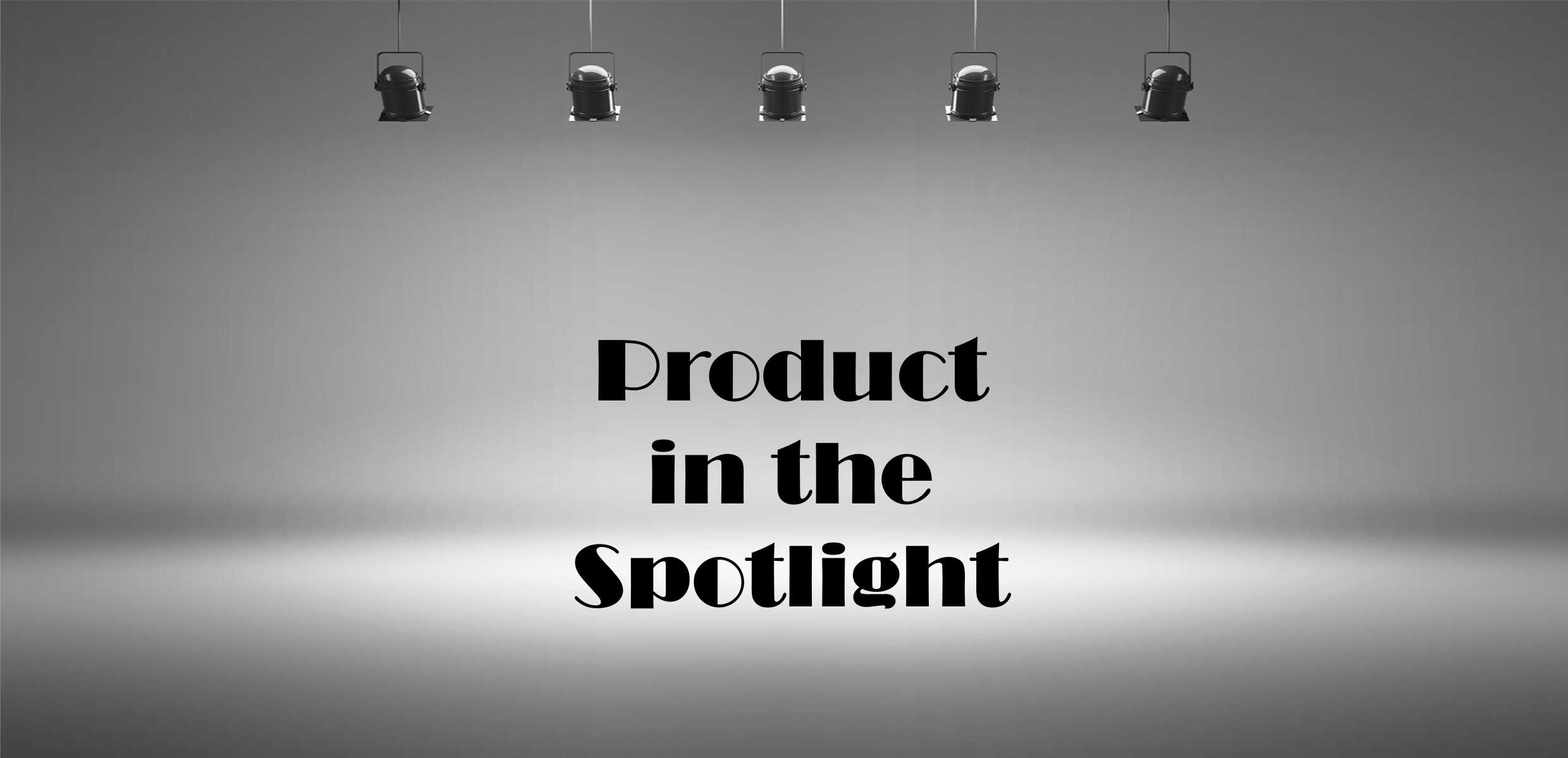 Blog Header image - Product in the Spotlight