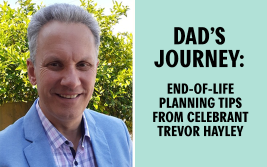 End of life planning advie from Adelaide celebrant Trevor Hayley.