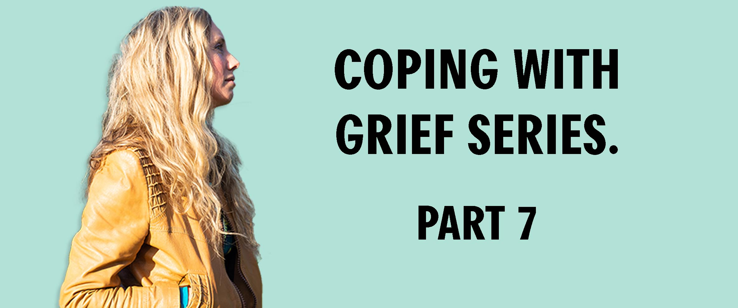Claire Hoffman presents her Coping With Grief Series Part 7.