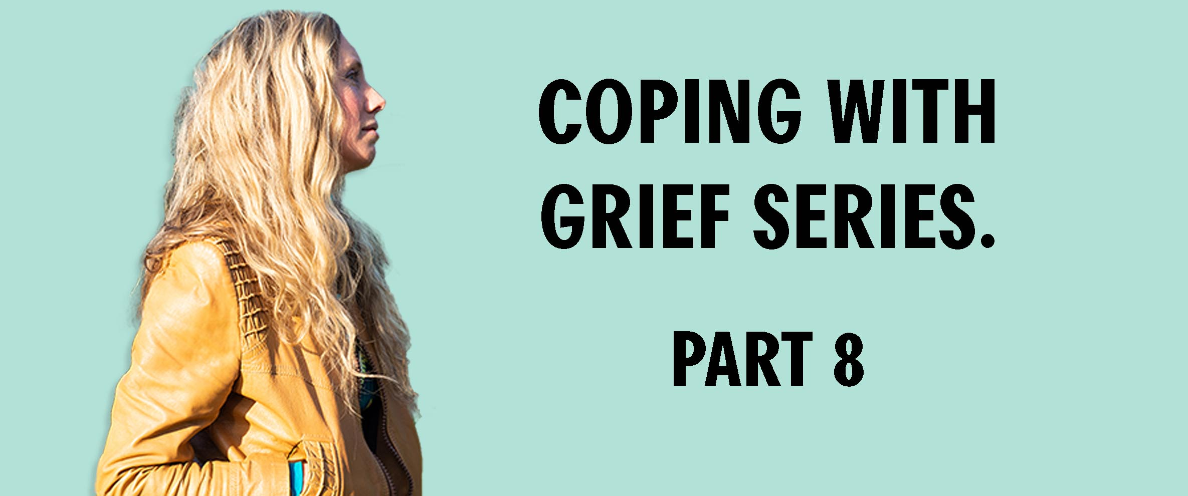 Claire Hoffman presents her Coping With Grief Series Part 8.