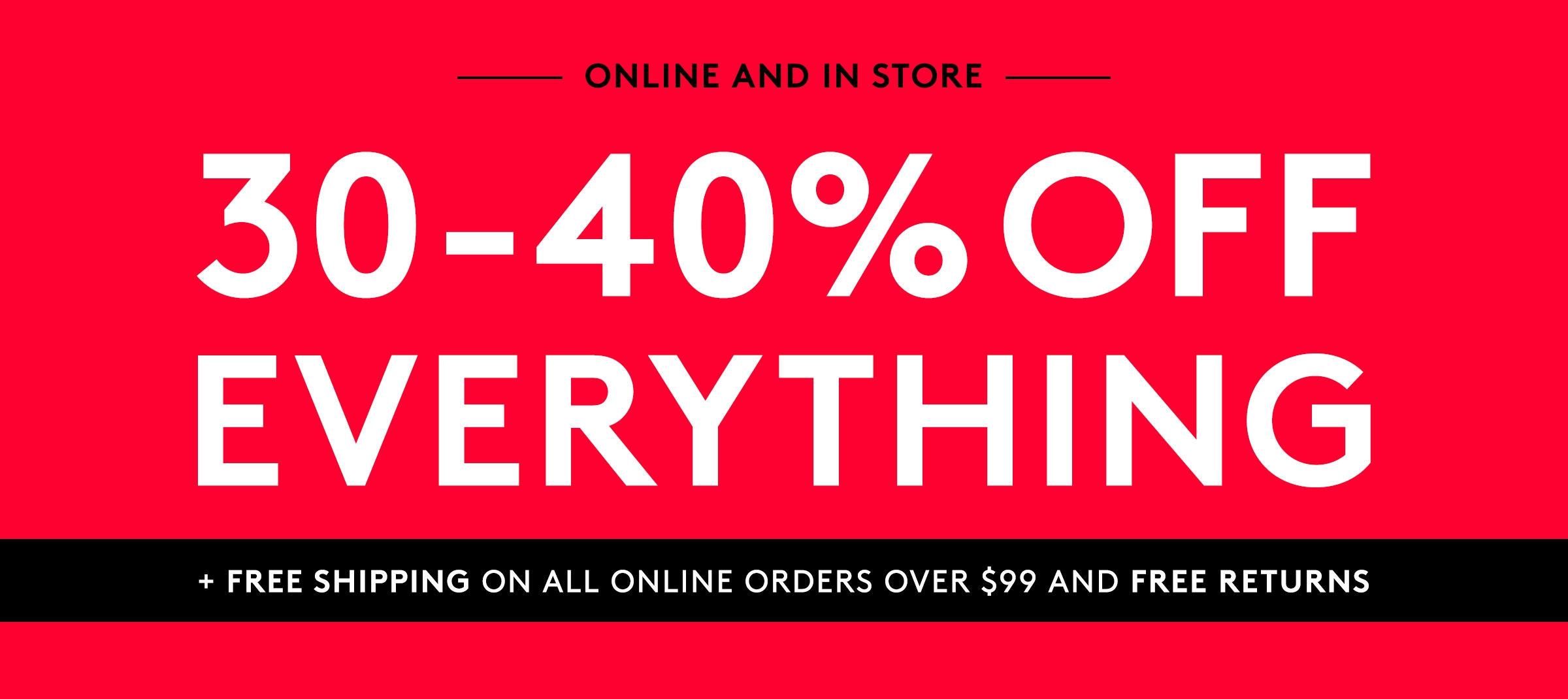 30-40% OFF EVERYTHING
