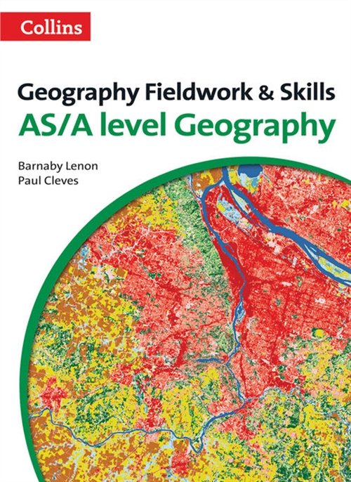 Collins A Level Geography - Geography fieldwork and skills: For AS/A-Level 3rd Edition