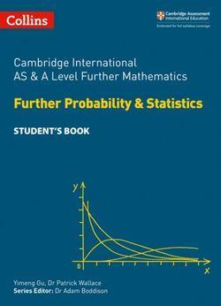 Cambridge International AS & A Level Further Mathematics - Further Probability & Statistics Student's Book