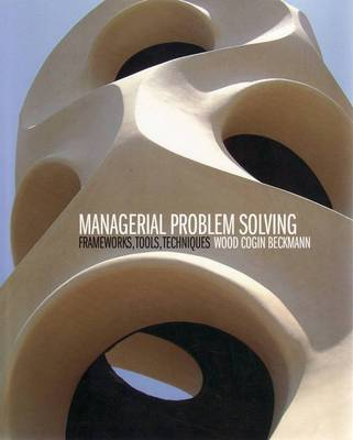 Managerial Problem Solving: Frameworks, Tools, Techniques