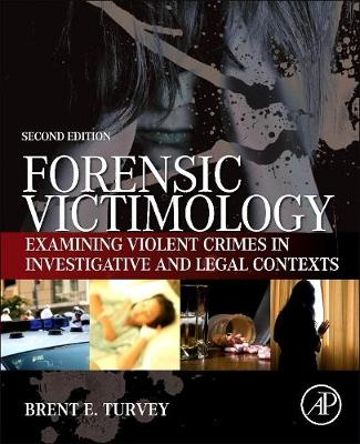 Forensic Victimology: Examining Violent Crime Victims in Investigative and Legal Contexts, 2e