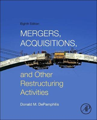 Mergers, Acquisitions, and Other Restructuring Activities, 8th Edition