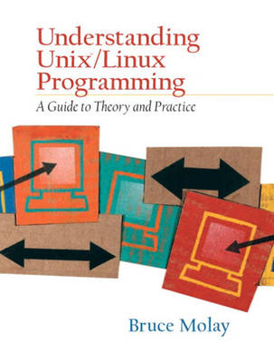 Understanding UNIX/LINUX Programming: A Guide to Theory and Practice