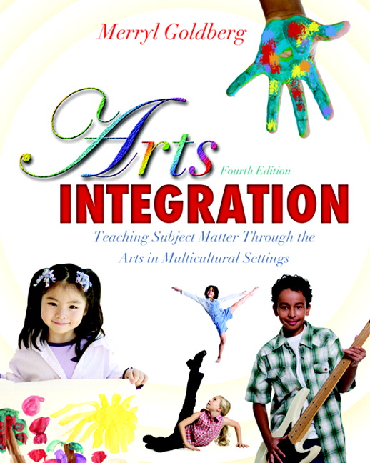 Arts Integration: Teaching Subject Matter through the Arts in Multicultural Settings