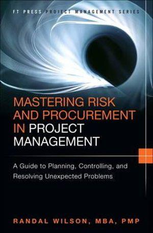 Mastering Risk and Procurement in Project Management: A Guide to Planning, Controlling, and Resolving Unexpected Problems