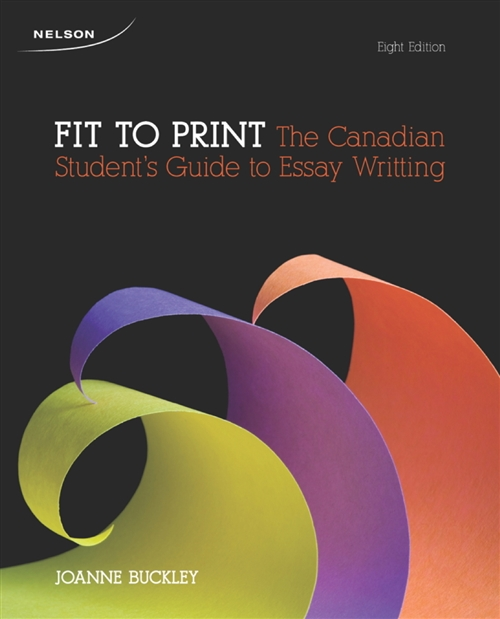 Fit To Print : The Canadian Student's Guide to Essay Writing