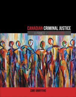Canadian Criminal Justice: A Primer