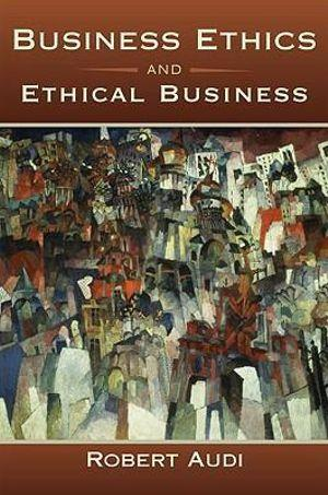 Business Ethics and Ethical Business