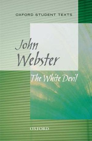 Oxford Student Texts: John Webster, The White Devil