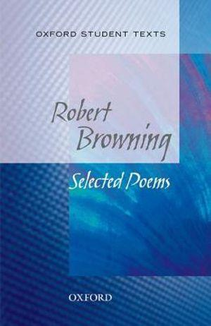 Oxford Student Texts: Robert Browning, Selected Poems