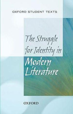 Oxford Student Texts: The Struggle for Identity in Modern Literature