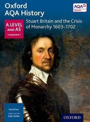 AQA A Level History: Stuart Britain and the Crisis of Monarchy 1603-1702