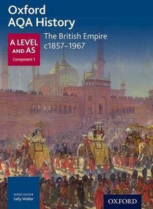 AQA A Level History: The British Empire c1857-1967
