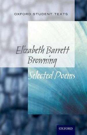 Oxford Student Texts: Elizabeth Barrett Browning Selected Poems