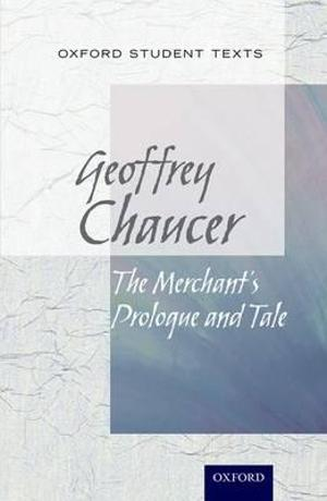 Oxford Student Texts: Geoffrey Chaucer, The Merchant#s Prologue and Tale