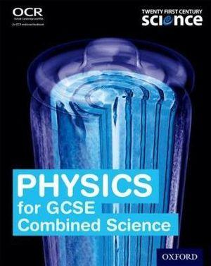 GCSE Key Stage 4 Twenty First Century Science Physics for GCSE Combined Sciences